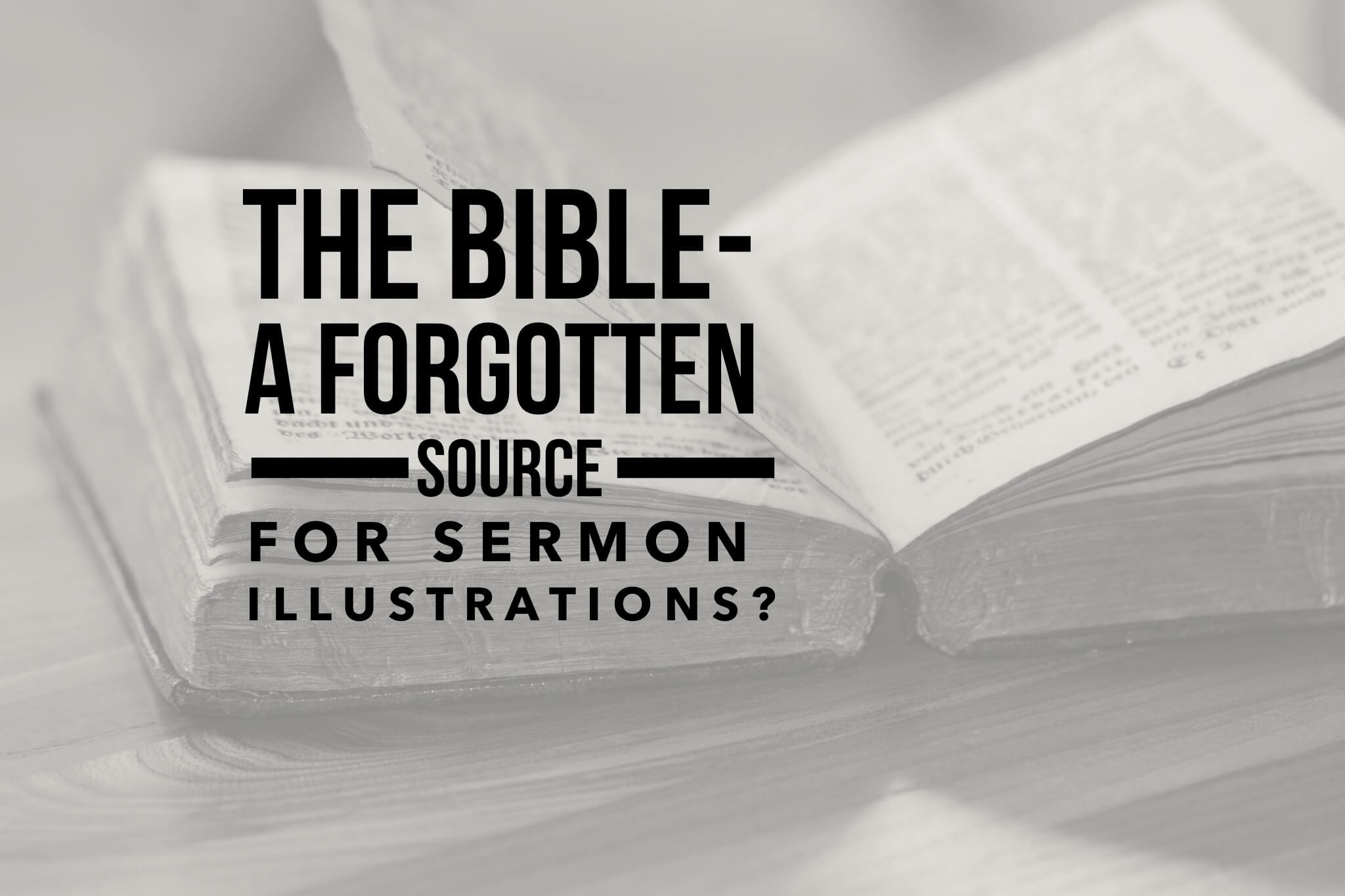 The Bible - A Forgotten Source For Sermon Illustrations